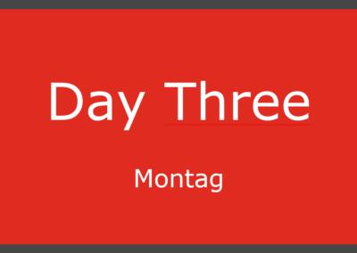 Day Three – Montag