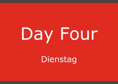 Day Four – Dienstag