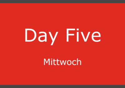 Day Five – Mittwoch