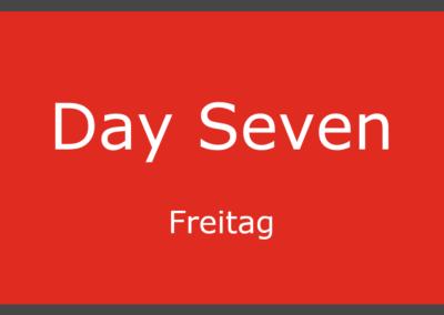 Day Seven – Freitag